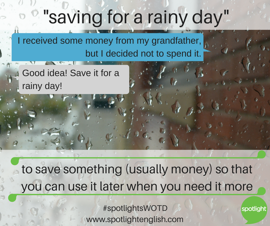 Saving for a rainy day, idiom